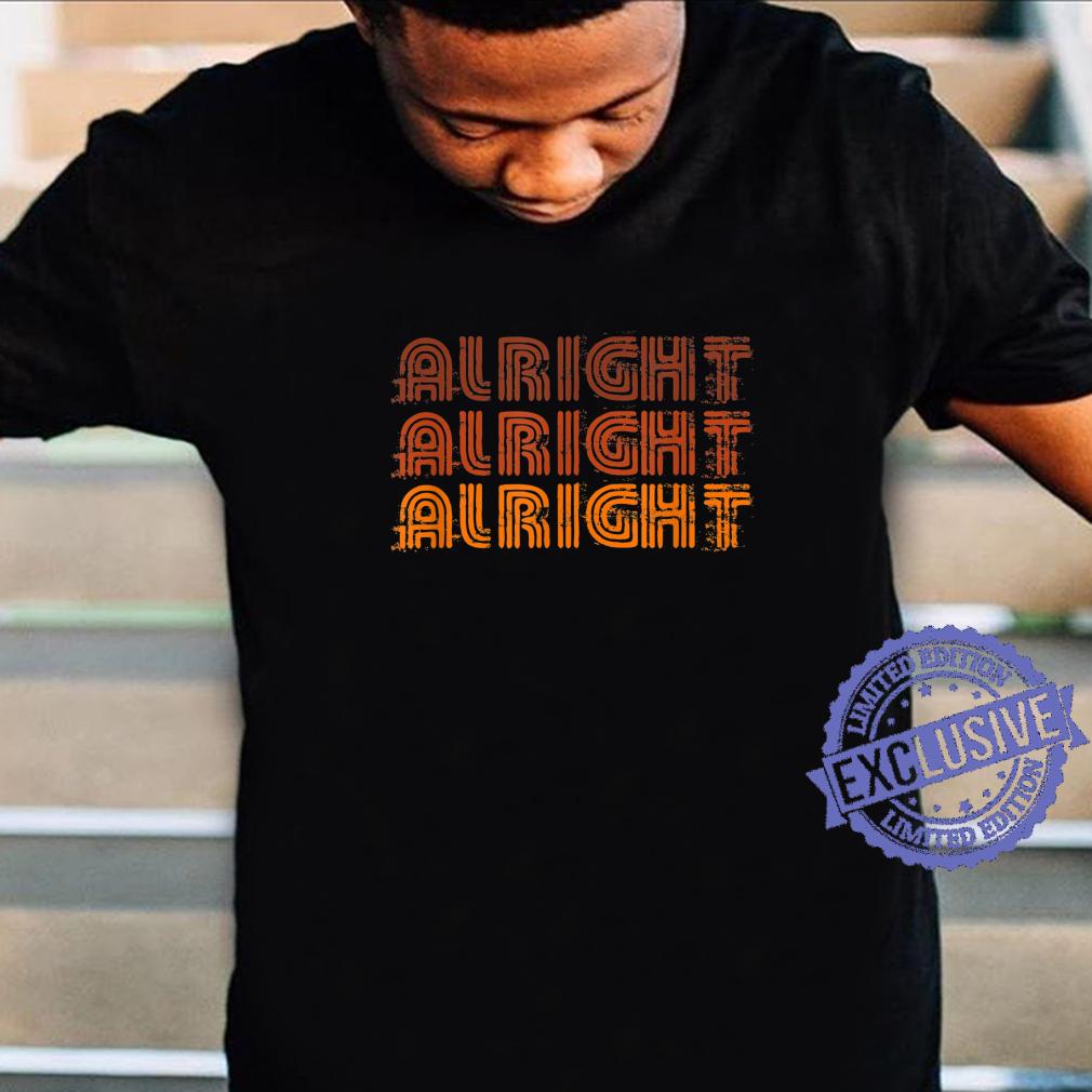 70er Jahre Alright Alright Alright Alright Distressed Retro Shirt