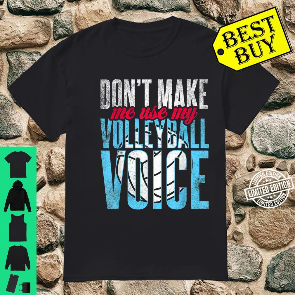 Don't Make Me Use My Volleyball Voice Shirt