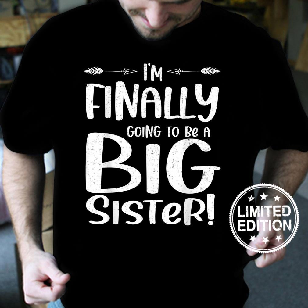 Funny I'm Finally going to be a big sister for youth girls Shirt