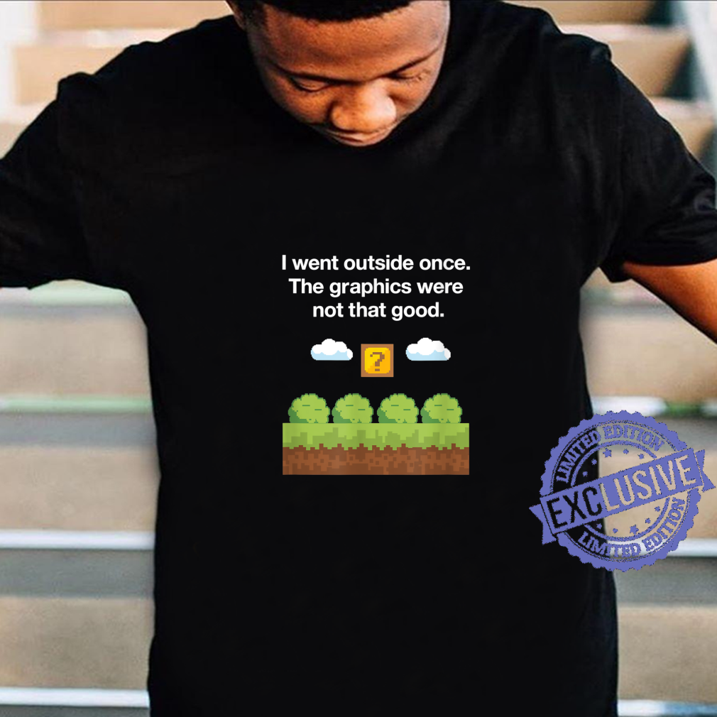 I Went Outside Once Thes Were Not That Good Gamer Shirt