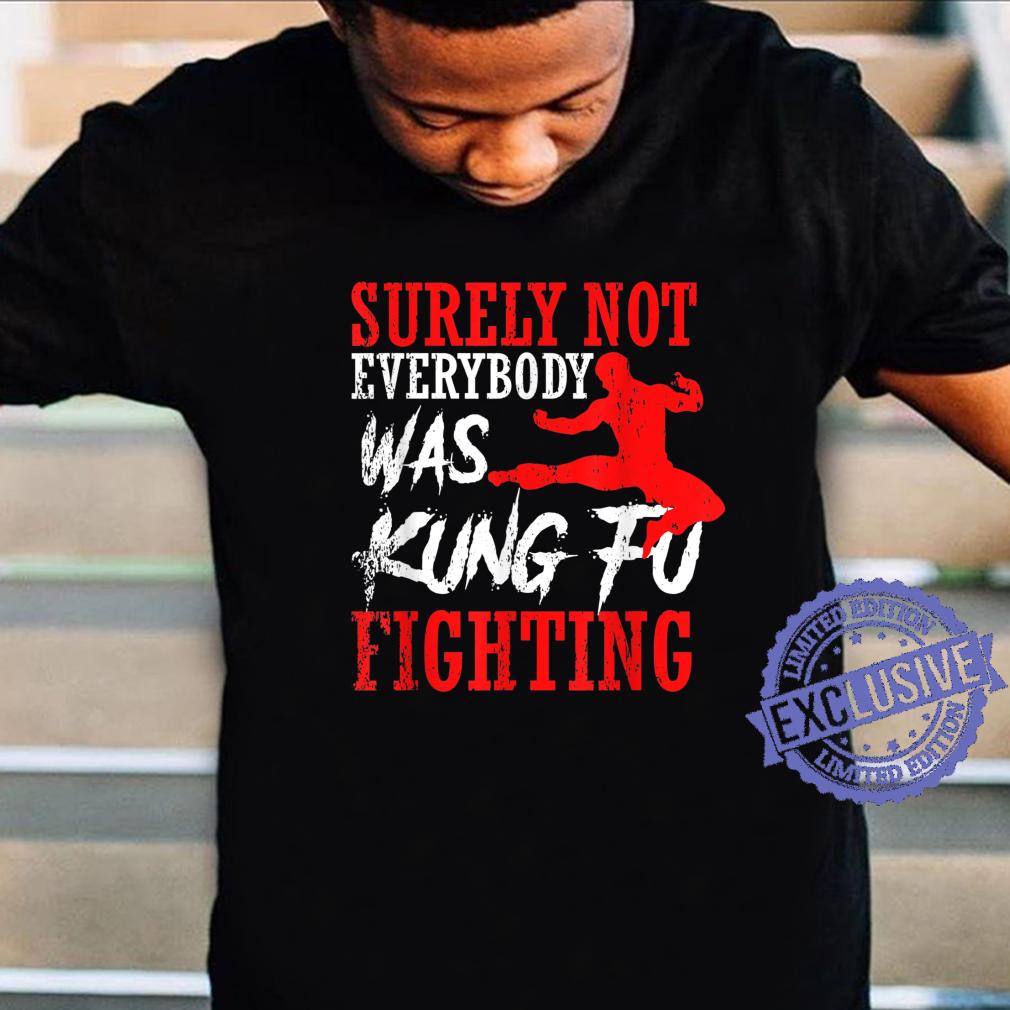Surely Not Everybody Was Kung Fu Fighting Shirt Karate Shirt