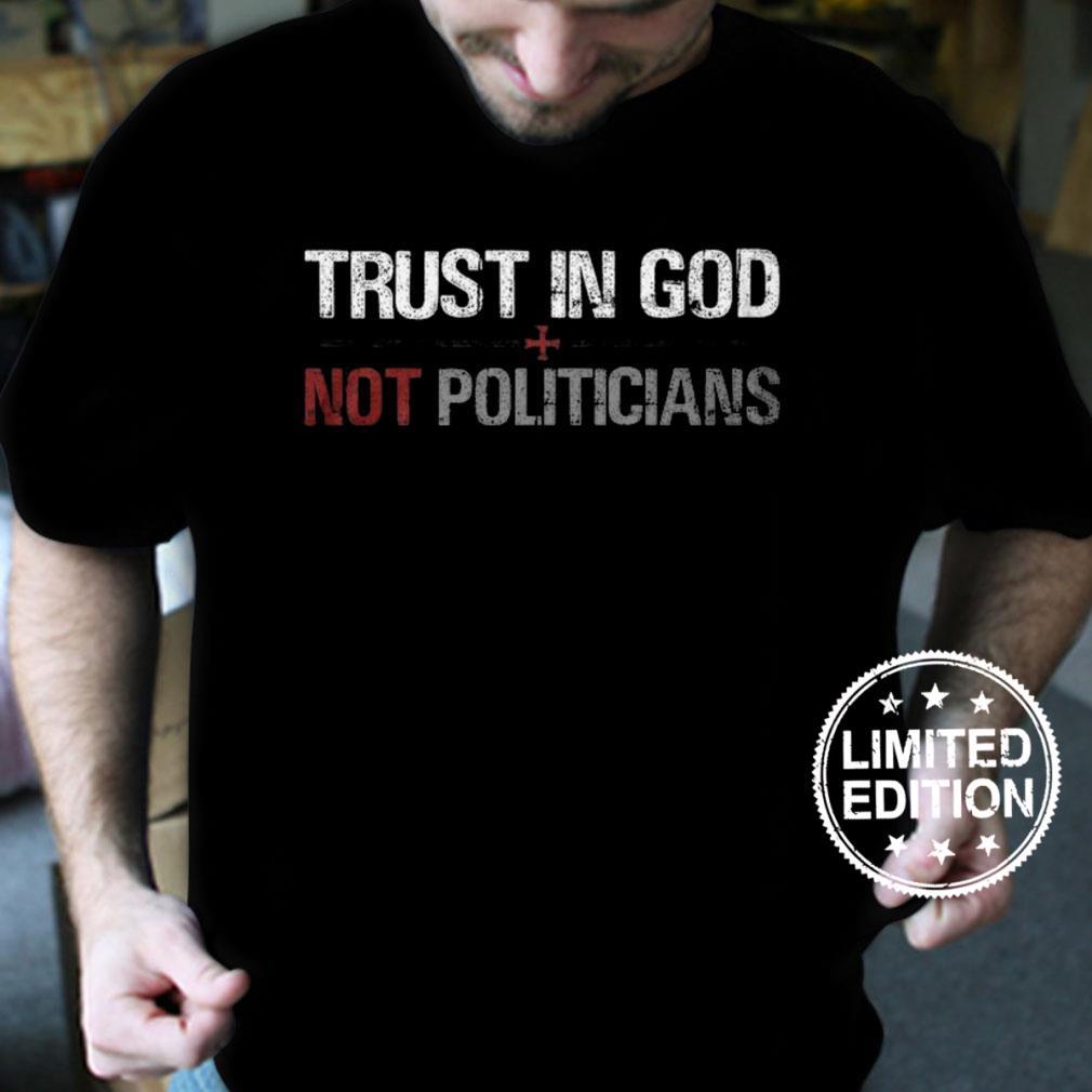 Trust in god not politicians shirt