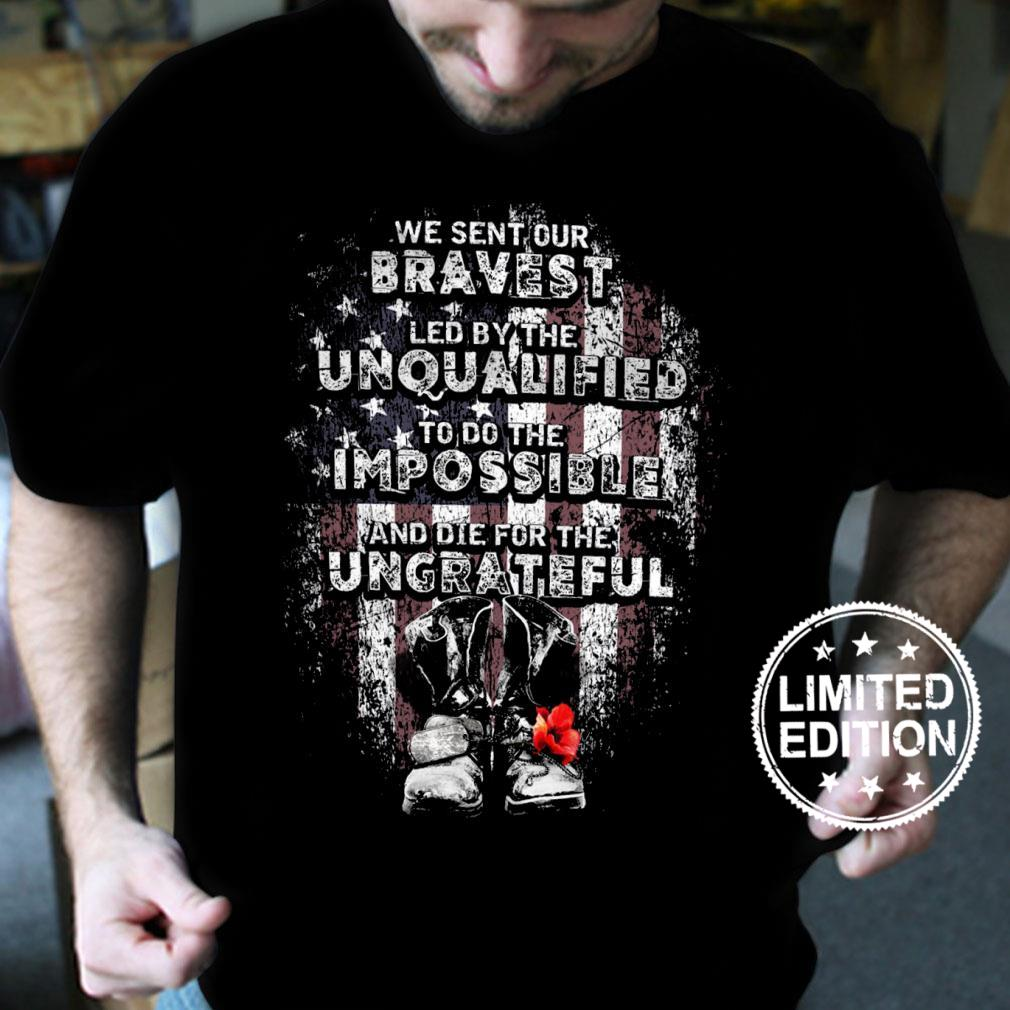 We sent our bravest led by the unqualified to do the impossible shirt