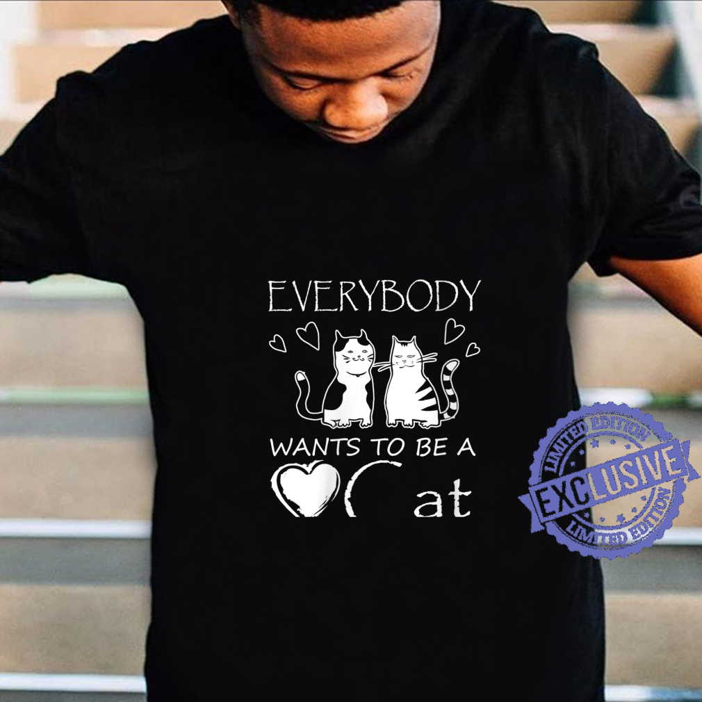Womens Cats Everybody wants to be a cat Shirt