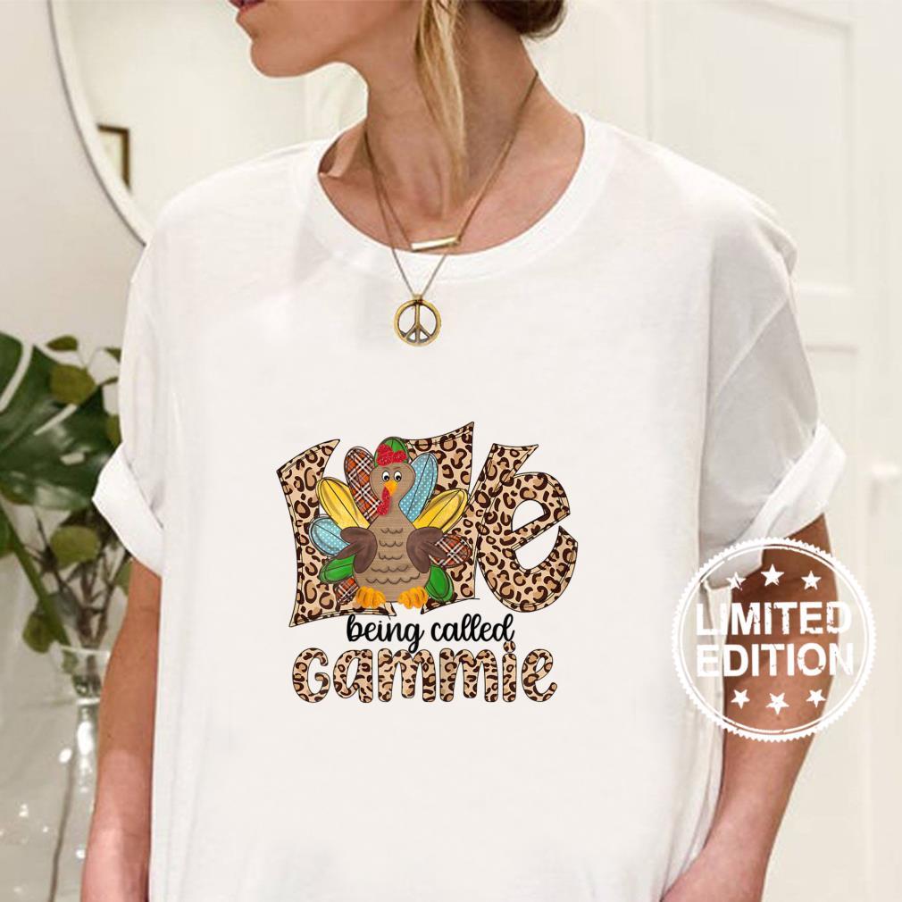 Womens Thanksgiving day, turkey Love being called Gammie Shirt