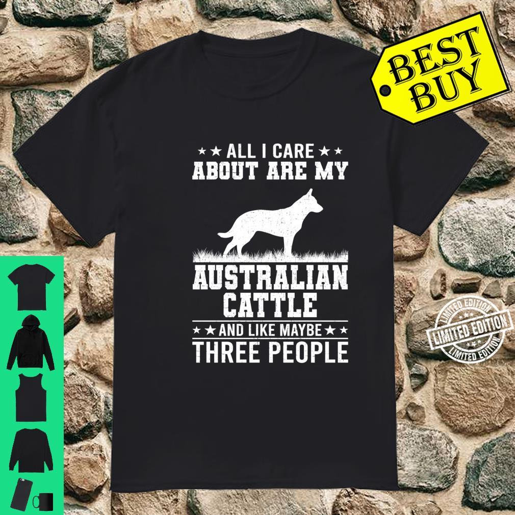 All I Care About Are My Australian Cattle Like 3 People Shirt