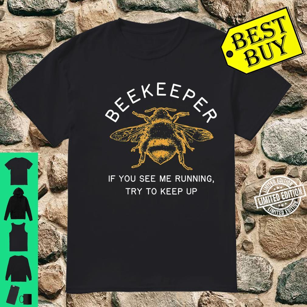 Beekeeper If Running Try to Keep Up Bee Apiarist Shirt