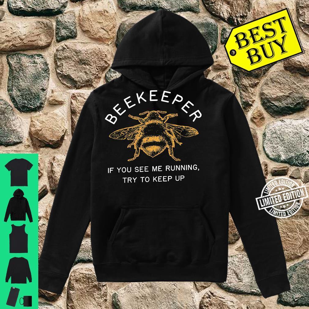 Beekeeper If Running Try to Keep Up Bee Apiarist Shirt hoodie