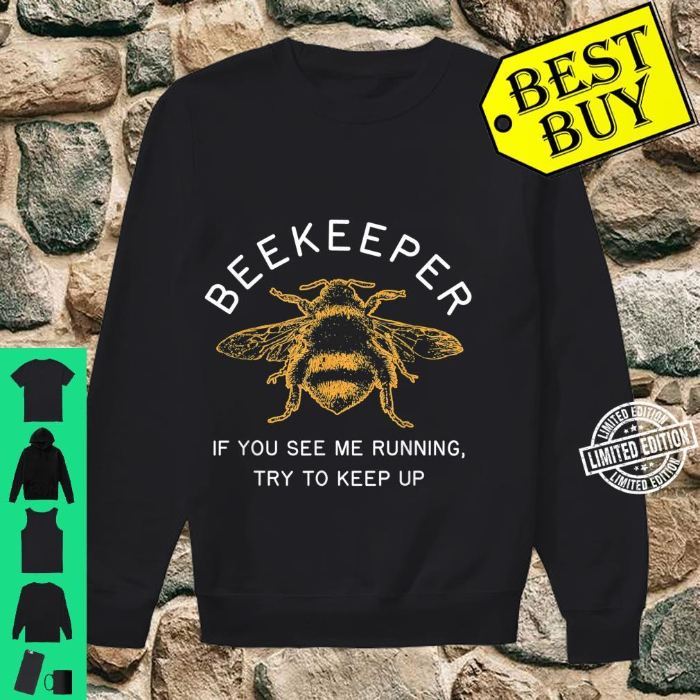 Beekeeper If Running Try to Keep Up Bee Apiarist Shirt sweater