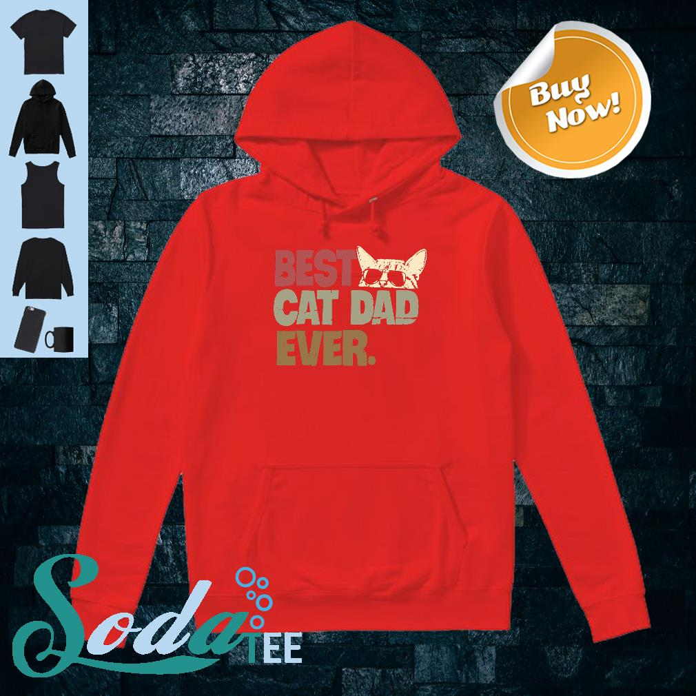 Best cat dad ever shirt hoodie