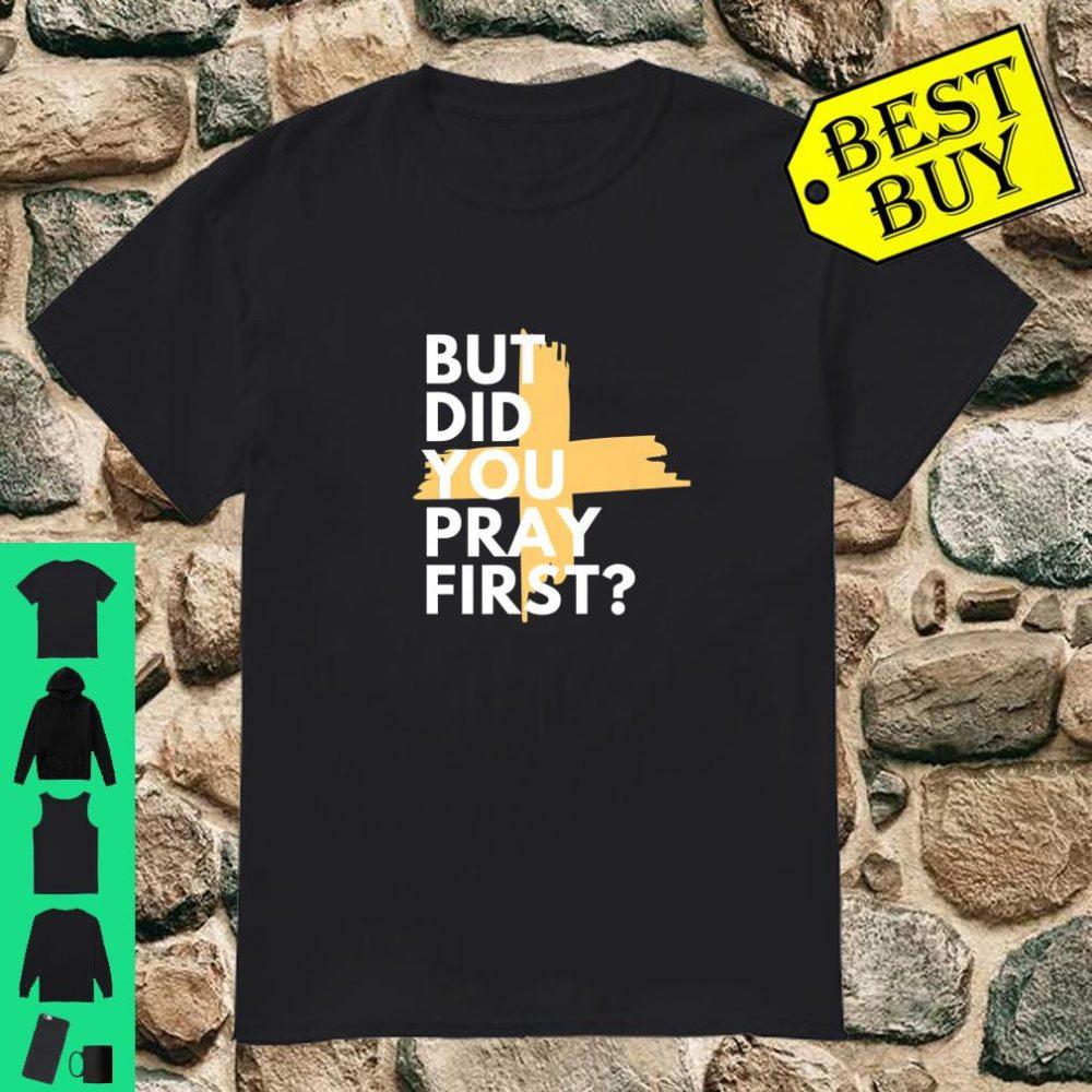 But Did You Pray First Shirt