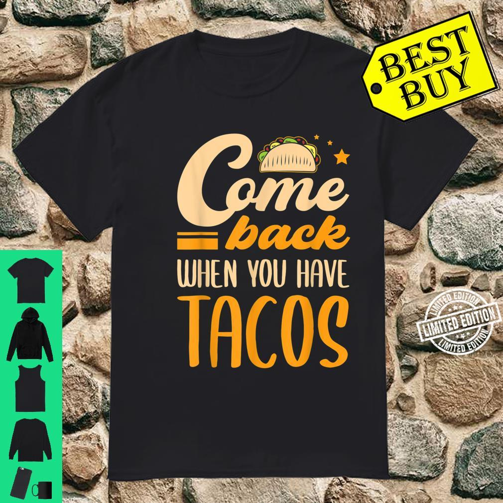 Came Back When You Have Tacos Meat Mexican Food Vegan Taco Shirt