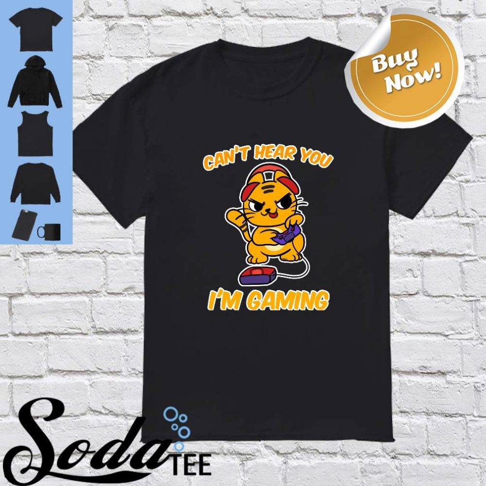 Can't Hear You I'm Gaming Shirt