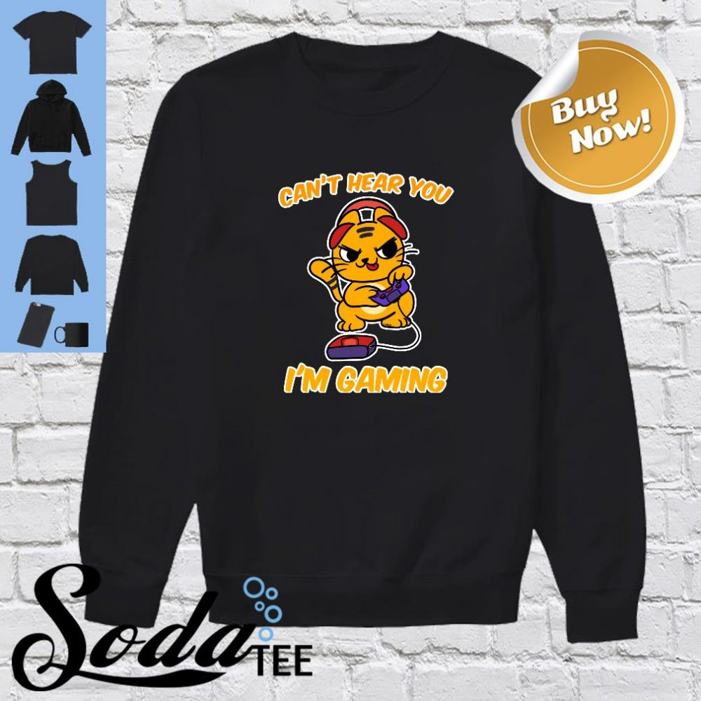 Can't Hear You I'm Gaming Shirt sweater