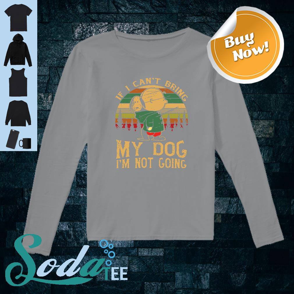 Charlie and Snoopy If I can't bring my dog I'm not going shirt long sleeved