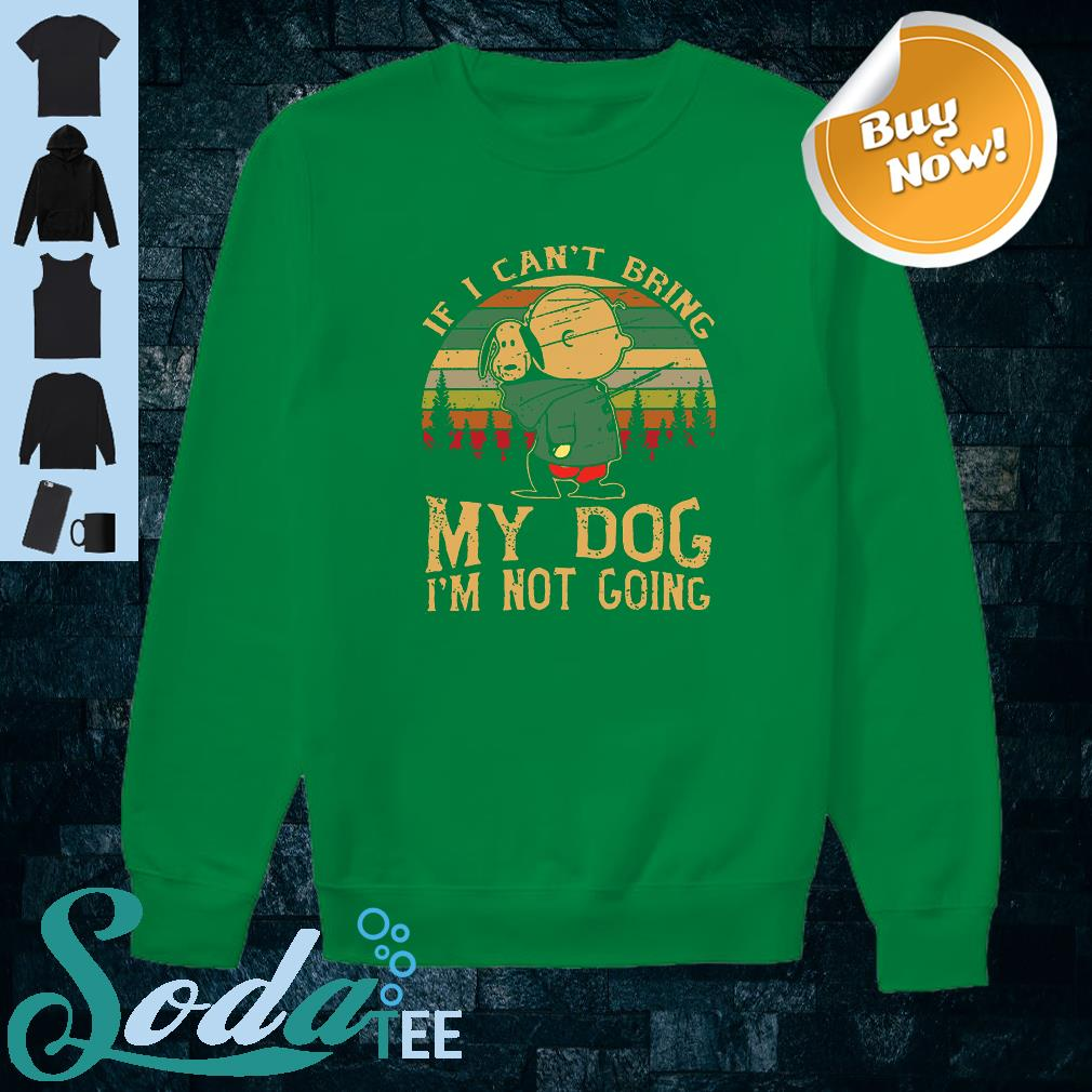Charlie and Snoopy If I can't bring my dog I'm not going shirt sweater