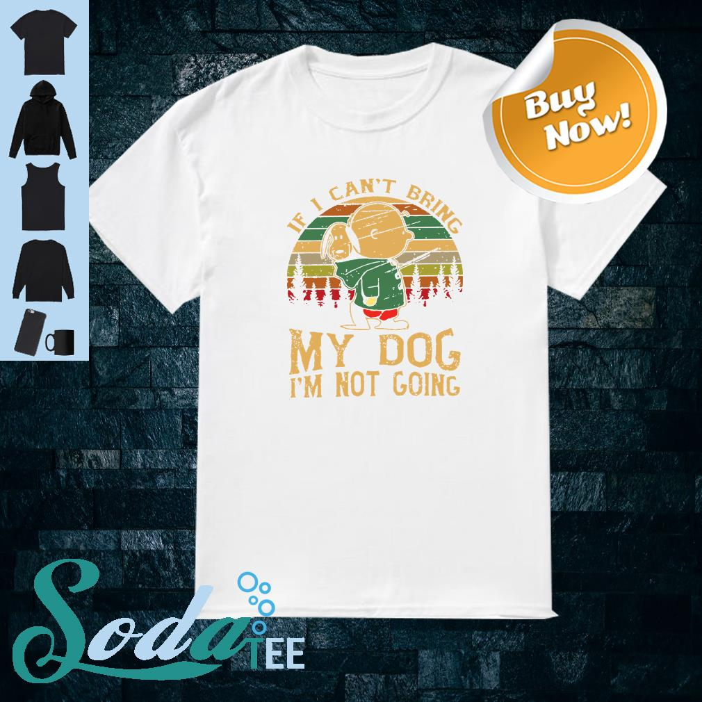 Charlie and Snoopy If I can't bring my dog I'm not going shirt