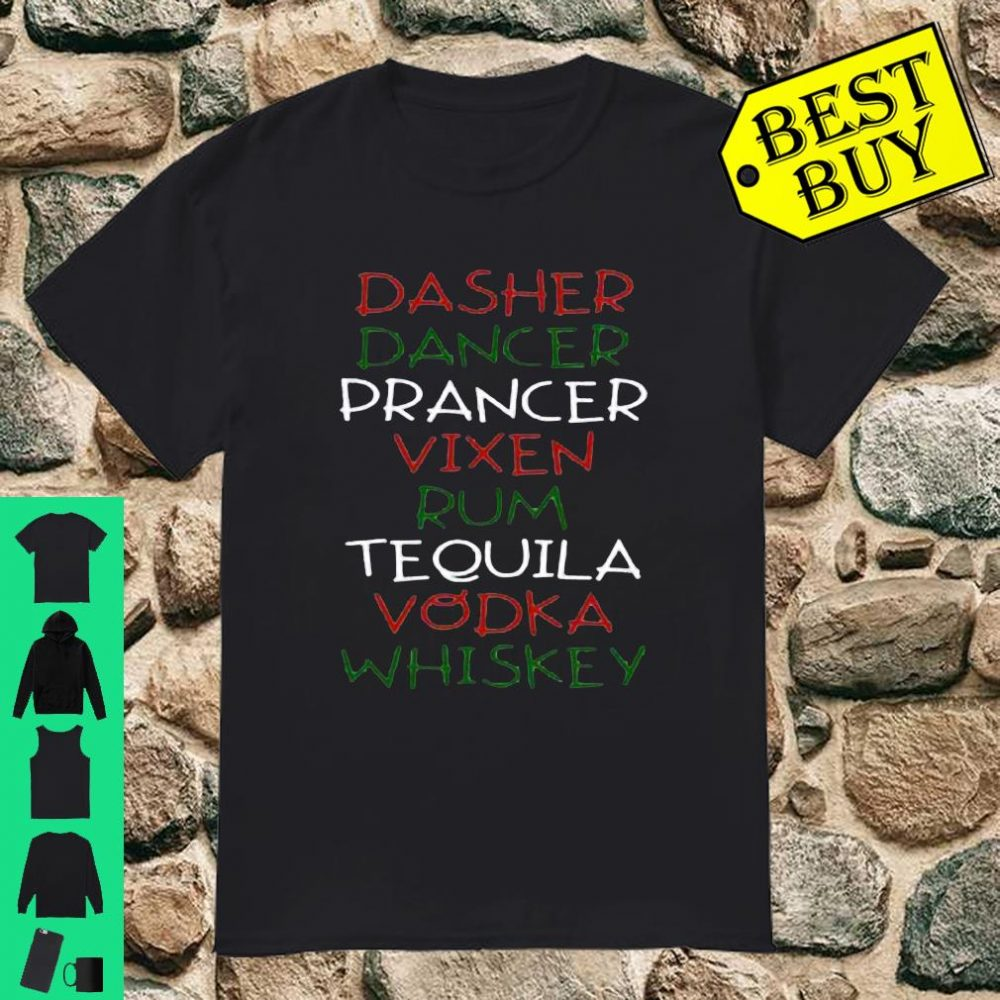 Dasher Dancer Prancer Vixen Rum Tequila Vodka Whiskey shirt