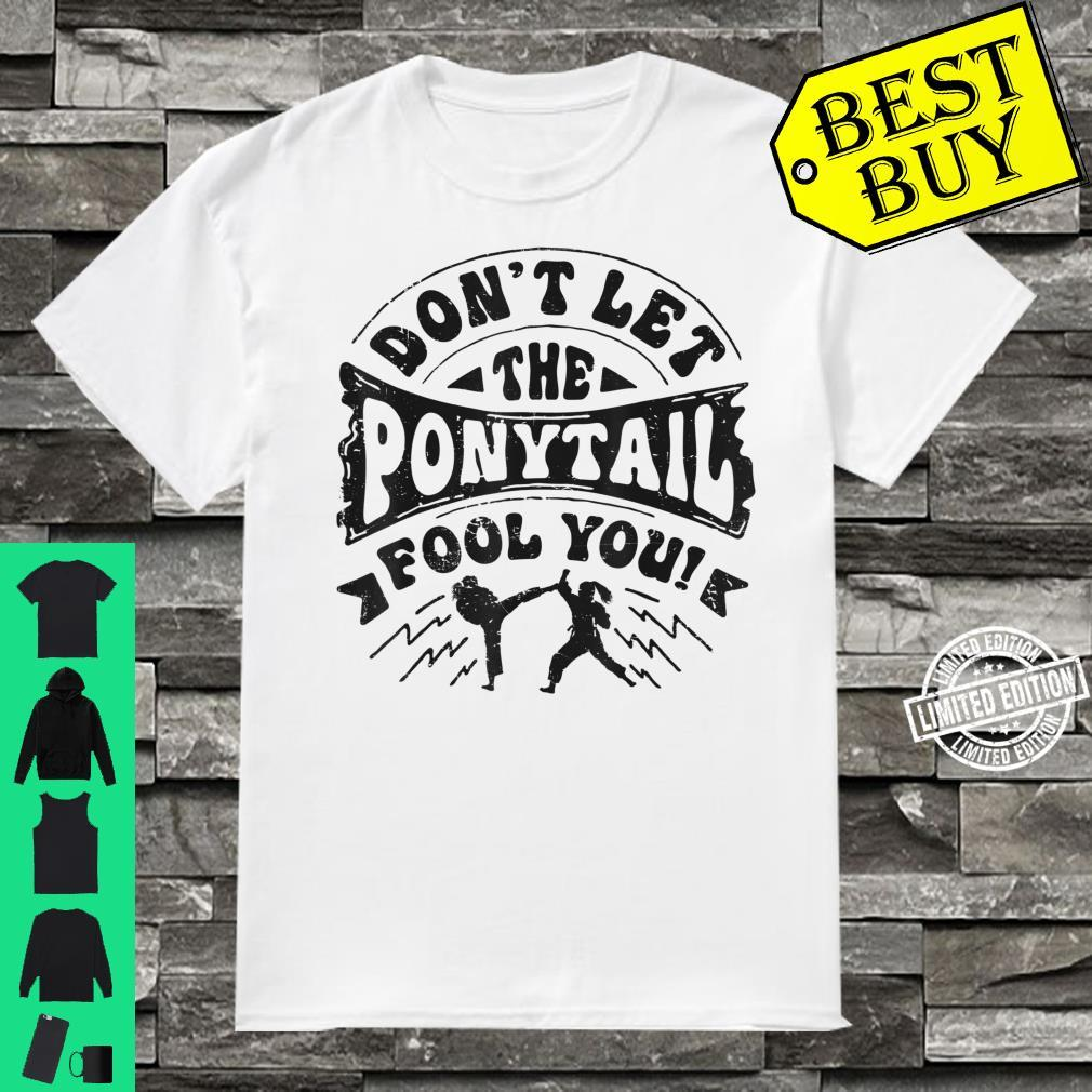 Don't Let The Ponytail Fool You Karate Girl Shirt