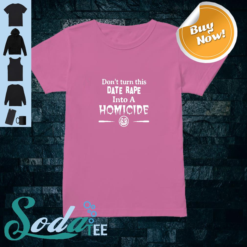 Don't turn this date rape into a homicide black shirt ladies tee