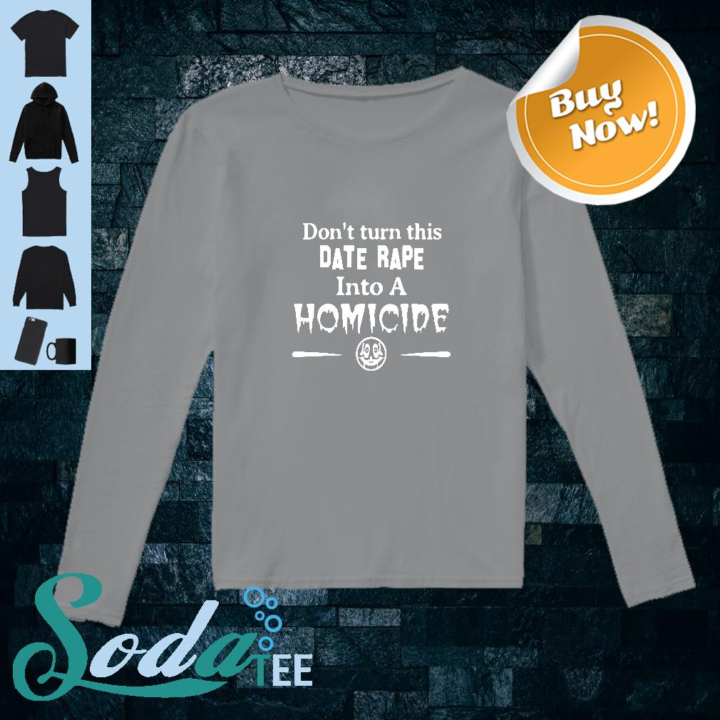Don't turn this date rape into a homicide black shirt long sleeved