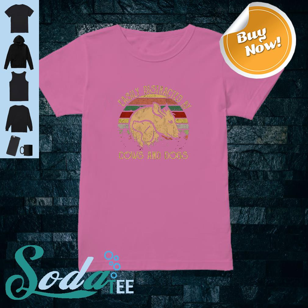 Easily distracted by cows and dogs shirt ladies tee