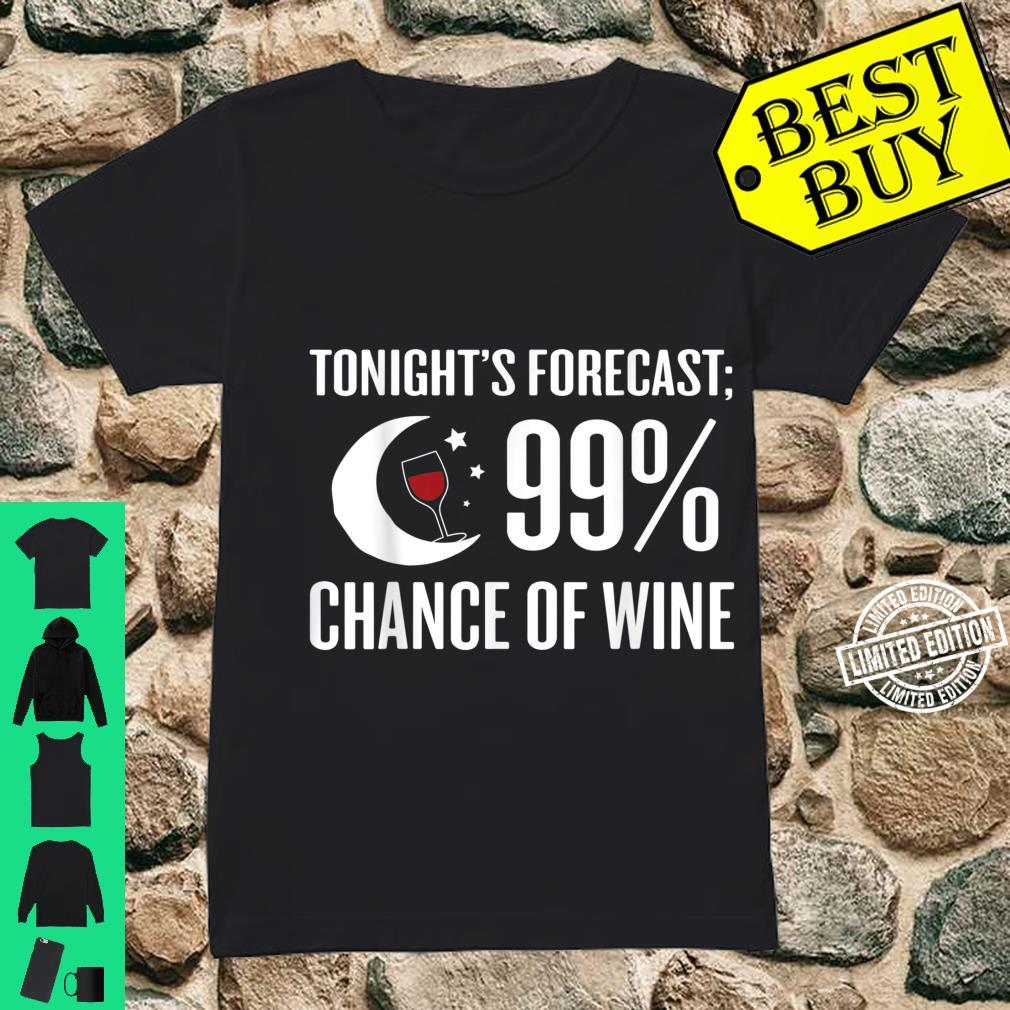 Forecast 99% Chance Of Wine Wine Shirt ladies tee