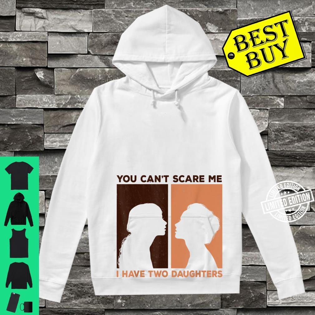 Funny You Can't Scare Me I Have Two Daughters Black girls Shirt hoodie