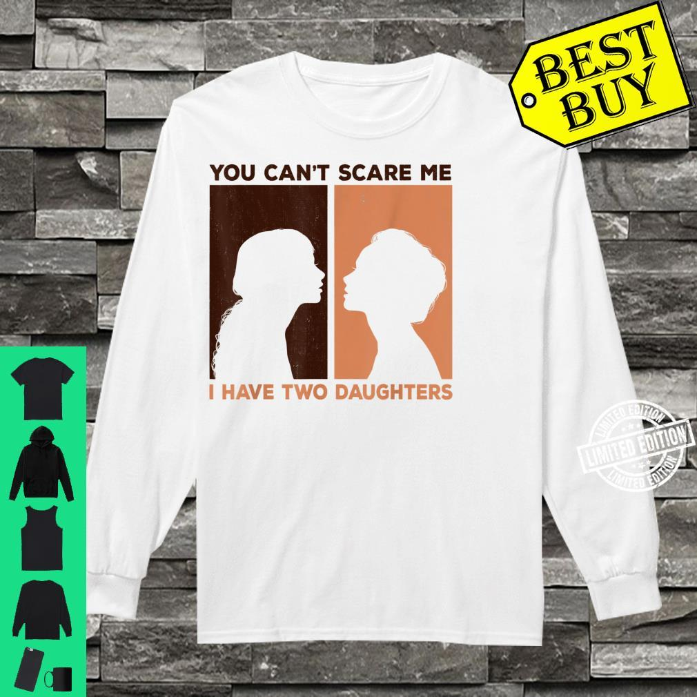 Funny You Can't Scare Me I Have Two Daughters Black girls Shirt long sleeved