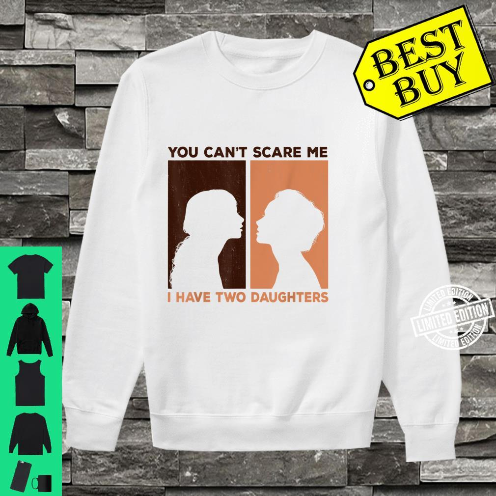 Funny You Can't Scare Me I Have Two Daughters Black girls Shirt sweater