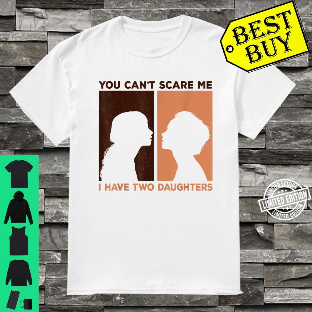 Funny You Can't Scare Me I Have Two Daughters Black girls Shirt
