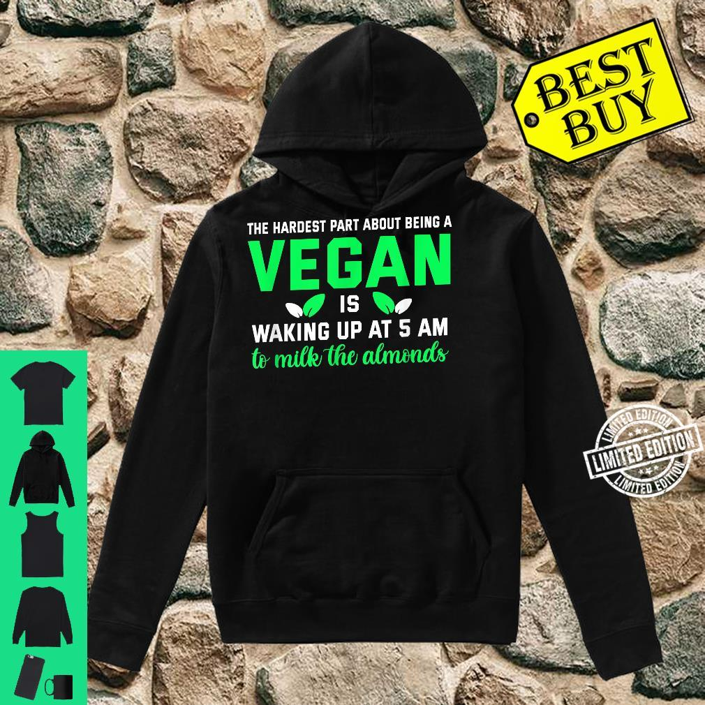 Gifts for vegans. Milk the Almonds at 5 AM Vegetarian Shirt hoodie
