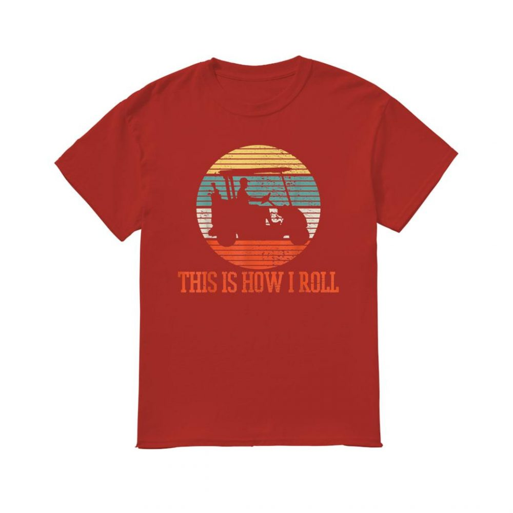 Golfing this is how I roll shirt