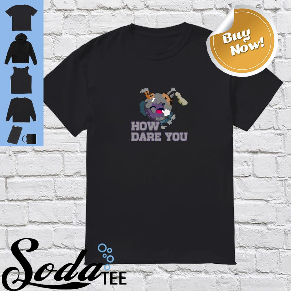 How dare you Pullover Shirt