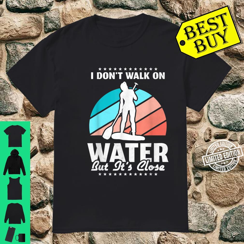 I Don't Walk On Water, But It's Close Shirt
