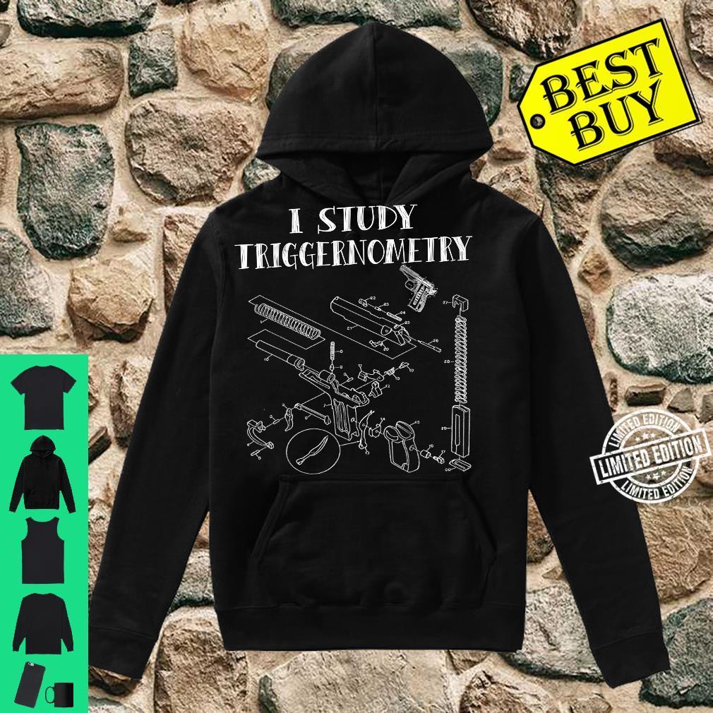 I Study Triggernometry On Back Shirt hoodie