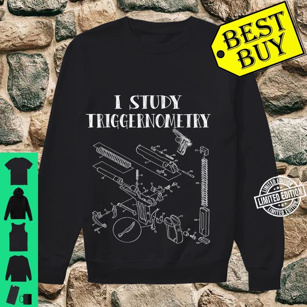 I Study Triggernometry On Back Shirt sweater