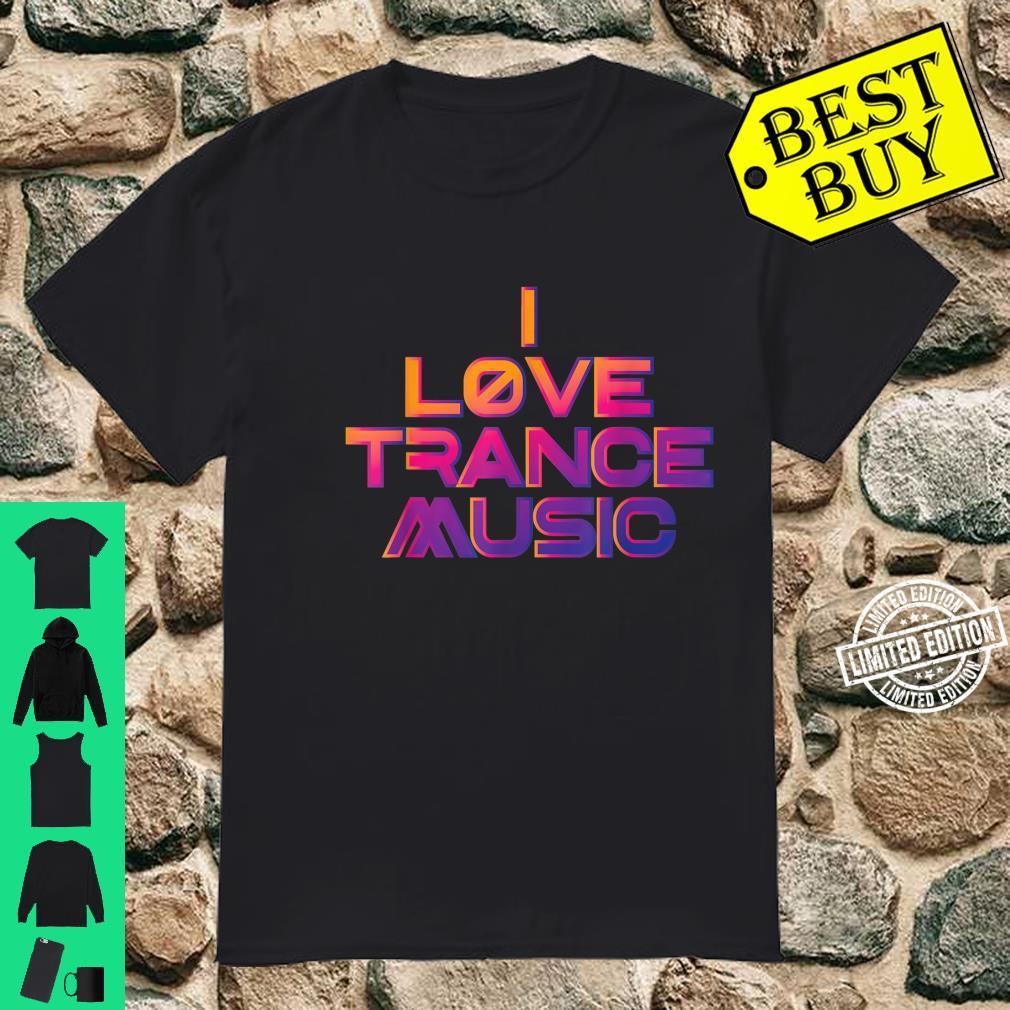 I love Trance Music Design for Trance Music Fans Shirt