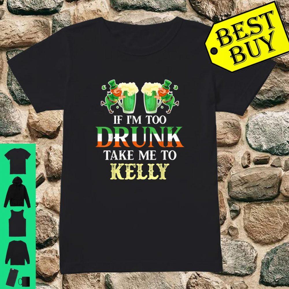 If im drunk take me to Kelly st patricks day lucky Shirt ladies tee