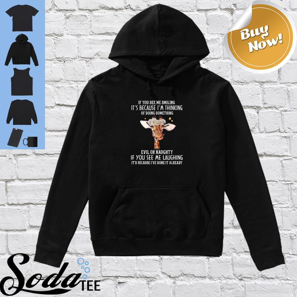 If you see me smiling it's because I'm thinking of doing something evil or naughty shirt hoodie