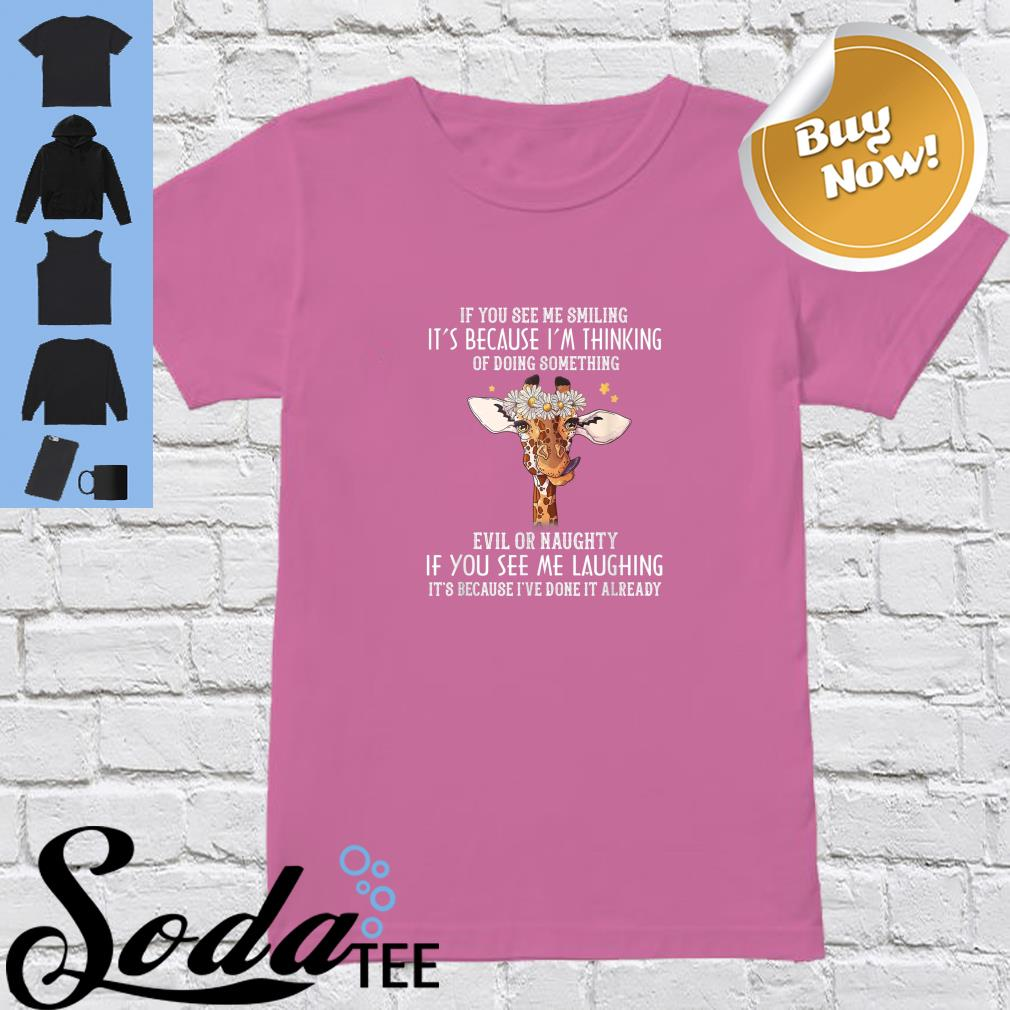 If you see me smiling it's because I'm thinking of doing something evil or naughty shirt ladies tee