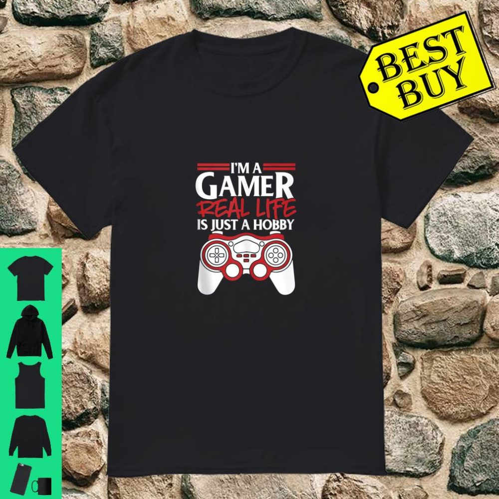 I'm A Gamer Real Life Is Just A Hobby Gaming Shirt