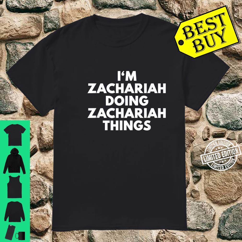 Im Zachariah Doing Zachariah Things First Name Shirt