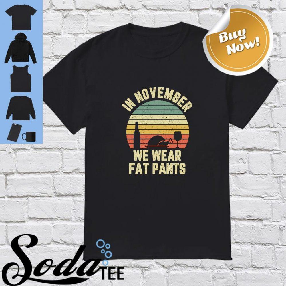 In November We Wear Fat Pants Retro Shirt