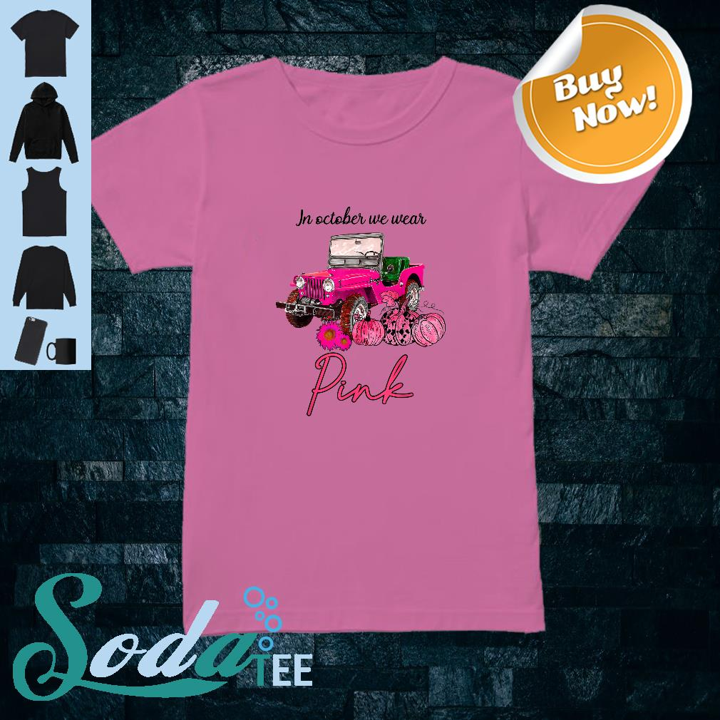 In October We Wear Pink Jeep and Pumpkin Breast Cancer Shirt ladies tee