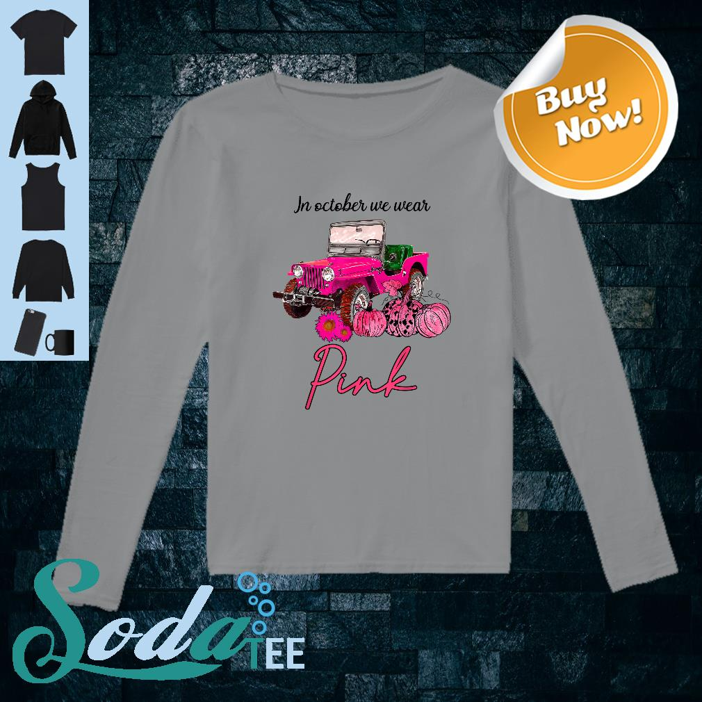 In October We Wear Pink Jeep and Pumpkin Breast Cancer Shirt long sleeved