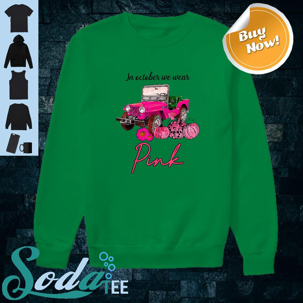 In October We Wear Pink Jeep and Pumpkin Breast Cancer Shirt sweater