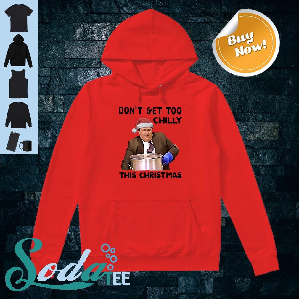 Kevin Malone Don't Get Too Chilly This Christmas Shirt hoodie