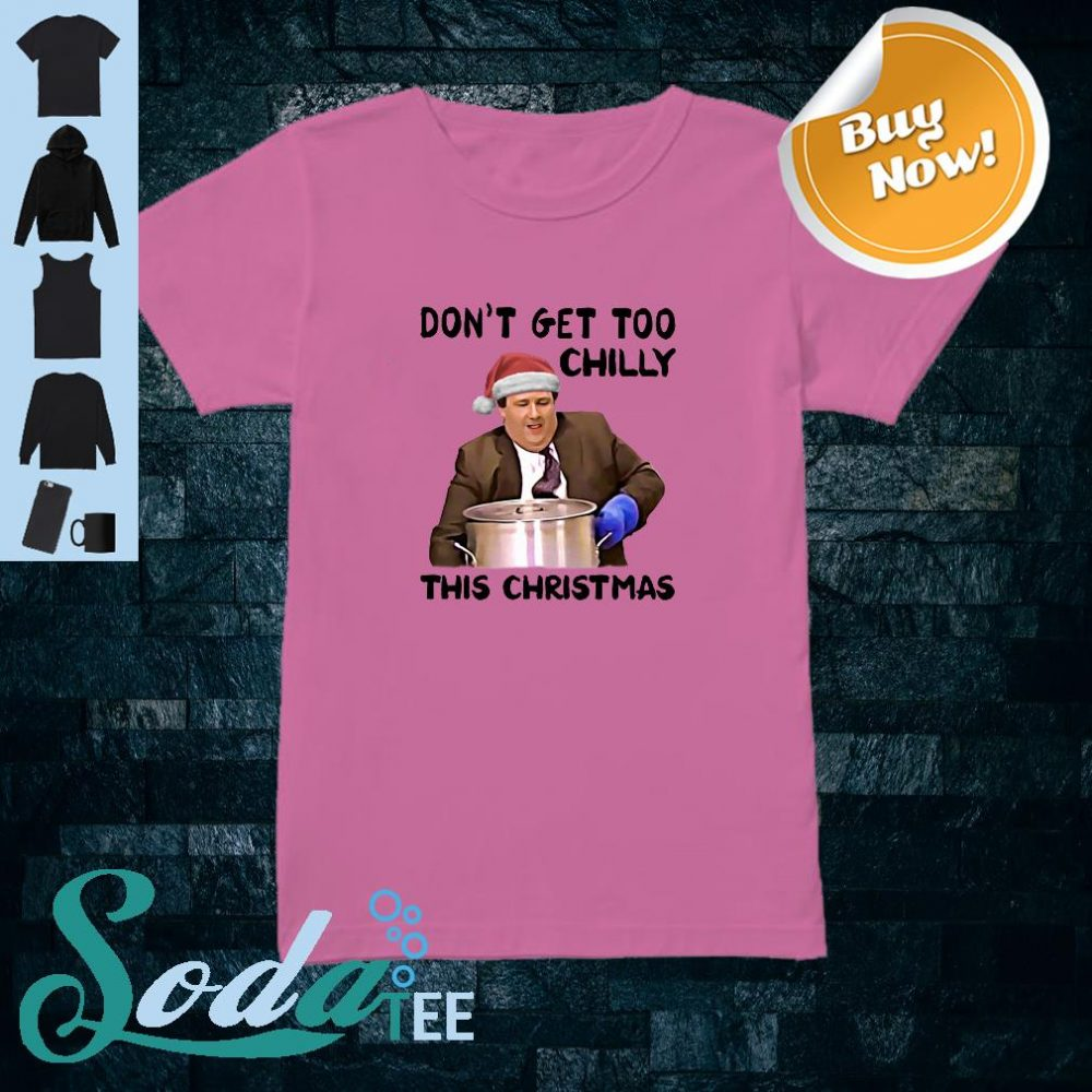 Kevin Malone Don't Get Too Chilly This Christmas Shirt ladies tee