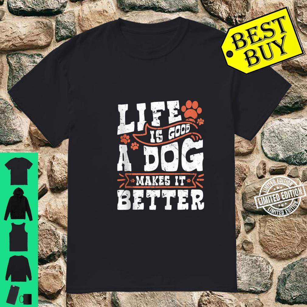 Life Is Good A Dog Makes It Better Dog Person Shirt